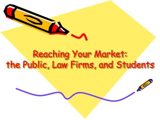 Reaching Your Market:  the Public, Law Firms, and Students