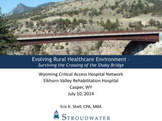 Evolving Rural Healthcare Environment –  Surviving the Crossing of the Shaky Bridge