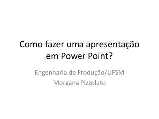 Como fazer uma apresentação em Power  Point ?