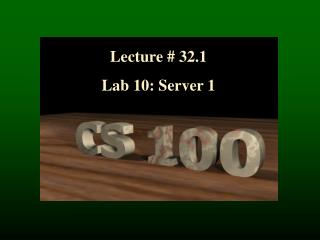 Lecture # 32.1 Lab 10: Server 1