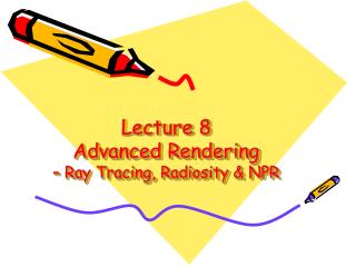 Lecture 8 Advanced Rendering  – Ray Tracing, Radiosity & NPR