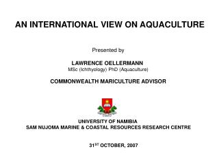 Presented by LAWRENCE OELLERMANN  MSc (Ichthyology) PhD (Aquaculture) COMMONWEALTH MARICULTURE ADVISOR