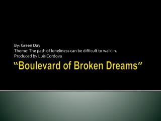 """ Boulevard of Broken Dreams """