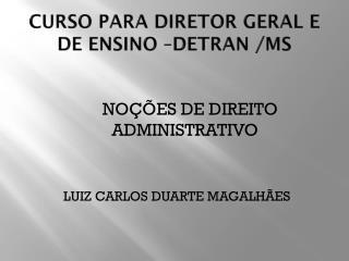 CURSO PARA DIRETOR GERAL E DE ENSINO –DETRAN /MS