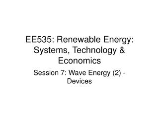EE535: Renewable Energy: Systems, Technology & Economics
