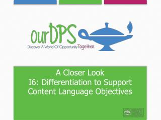 A Closer Look I6:  Differentiation to Support Content Language Objectives