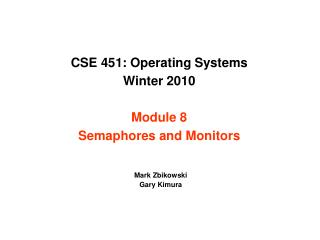 CSE 451: Operating Systems  Winter 2010  Module 8 Semaphores and Monitors