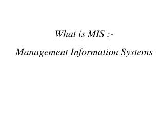 What is MIS :-  Management Information Systems