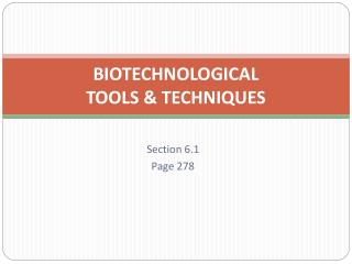 BIOTECHNOLOGICAL  TOOLS & TECHNIQUES