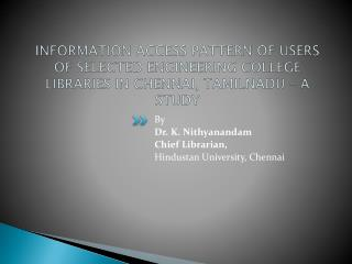 By Dr. K.  Nithyanandam Chief Librarian, Hindustan University, Chennai