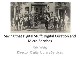 Saving that Digital Stuff: Digital Curation and Micro-Services