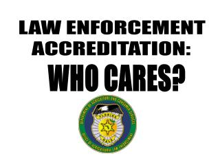 LAW ENFORCEMENT    ACCREDITATION: