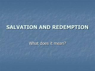 SALVATION AND REDEMPTION