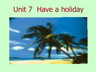 Unit 7  Have a holiday