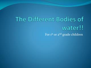 The Different Bodies of water!!