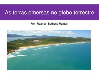 As terras emersas no globo terrestre