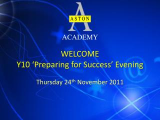WELCOME Y10 'Preparing for Success' Evening