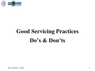 Good Servicing Practices Do's & Don'ts