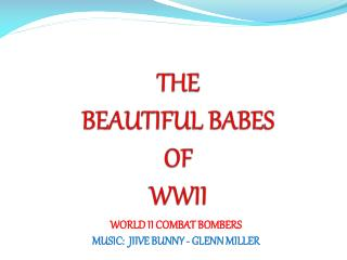 THE  BEAUTIFUL BABES OF  WWII