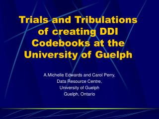 Trials and Tribulations of creating DDI Codebooks at the University of Guelph