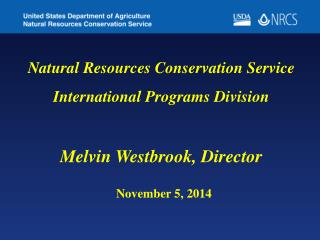 Natural Resources Conservation Service International Programs Division Melvin Westbrook, Director