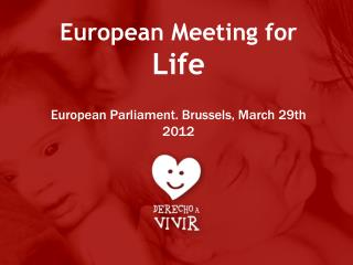 European Meeting for  Life European Parliament. Brussels, March 29th 2012