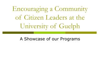 Encouraging a Community of Citizen Leaders at the University of Guelph