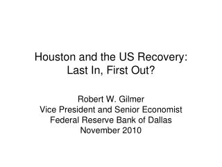 Houston and the US Recovery:  Last In, First Out?