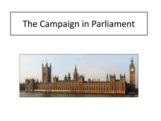 The Campaign in Parliament