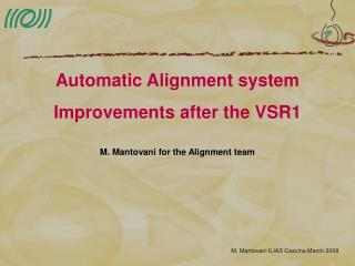 Automatic Alignment system Improvements after the VSR1  M. Mantovani for the Alignment team
