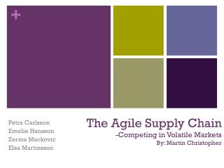 The  Agile Supply Chain -Competing  in Volatile Markets By: Martin Christopher