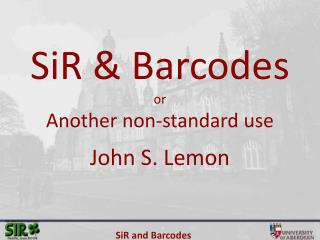 SiR & Barcodes or Another non-standard use  John S. Lemon