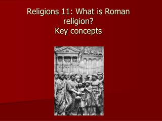 Religions  11:  What  is Roman  religion ? Key concepts