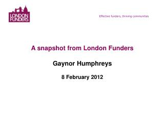 A snapshot from London Funders Gaynor Humphreys 8 February 2012