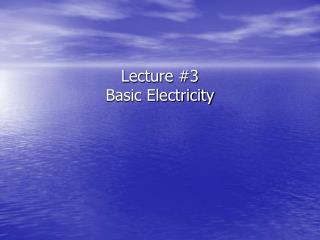 Lecture #3  Basic Electricity