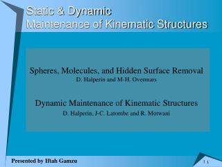 Static & Dynamic  Maintenance of Kinematic Structures