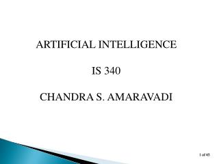 ARTIFICIAL INTELLIGENCE IS 340 CHANDRA S. AMARAVADI