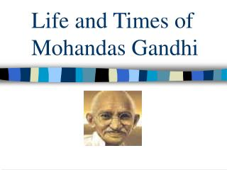 Life and Times of Mohandas Gandhi