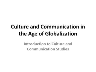 Culture and Communication in the Age of Globalization