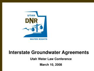 Interstate Groundwater Agreements Utah Water Law Conference March 10, 2008