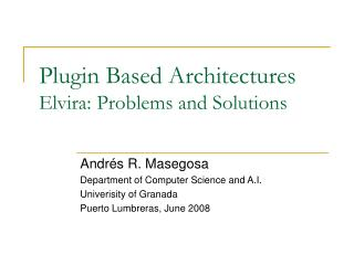 Plugin Based Architectures Elvira: Problems and Solutions
