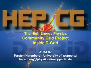The High Energy Physics Community Grid Project  Inside D-Grid