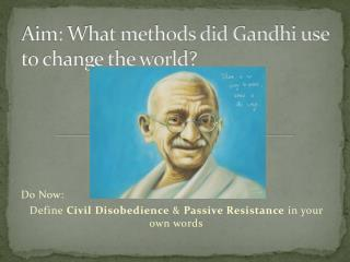 Aim: What methods did Gandhi use to change the world?