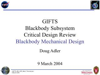 GIFTS Blackbody Subsystem Critical Design Review Blackbody Mechanical Design