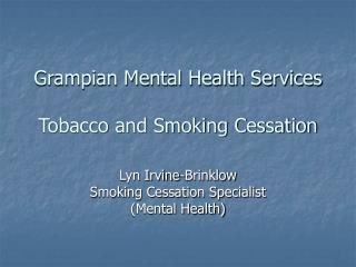 Grampian Mental Health Services Tobacco and Smoking Cessation
