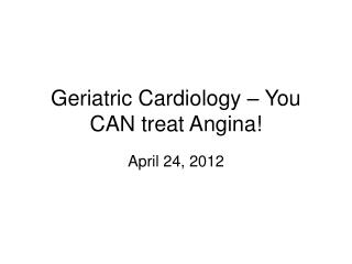 Geriatric Cardiology – You CAN treat Angina!