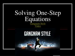 Solving One-Step Equations Gangnam Style Video