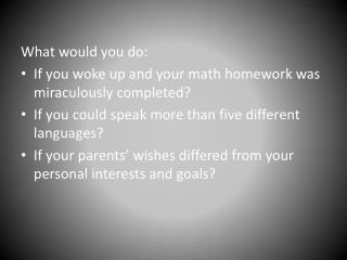 What would you do:  If you woke up and your math homework was miraculously completed?