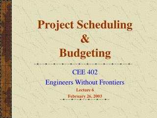 Project Scheduling &  Budgeting