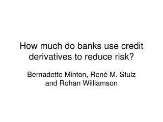 How much do banks use credit derivatives to reduce risk?